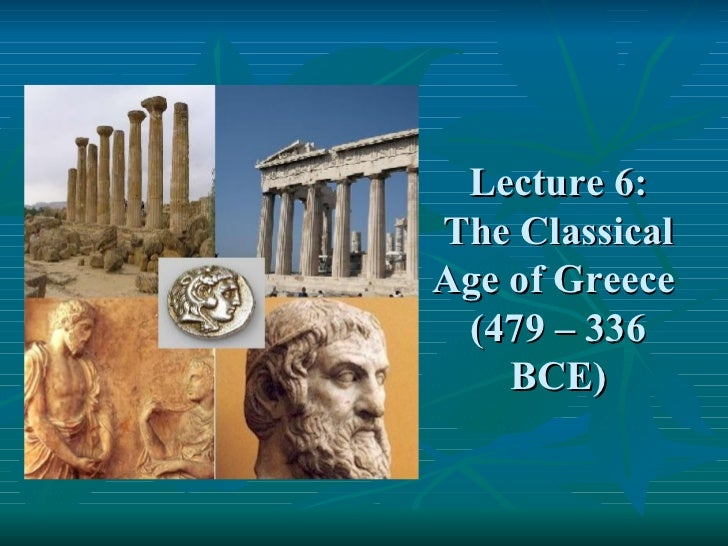 Lecture 6: The Classical Age of Greece  (479 – 336 BCE)