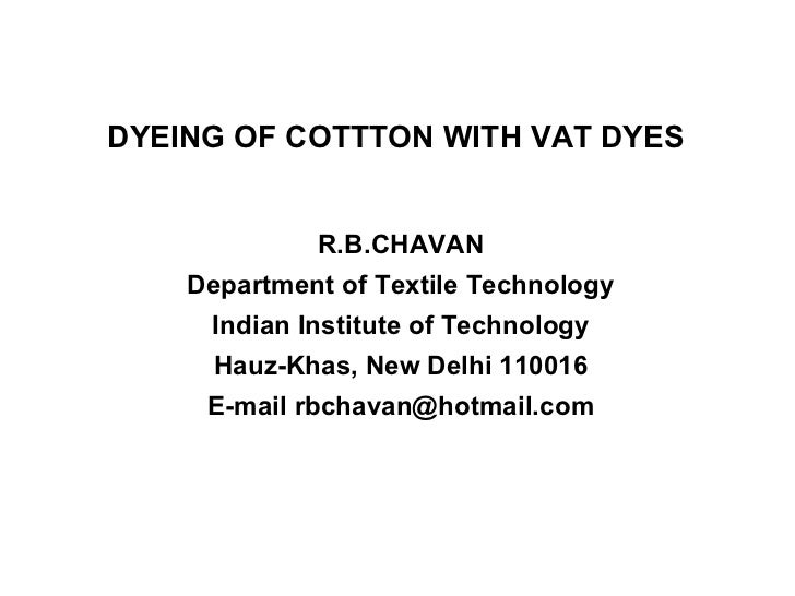 DYEING OF COTTTON WITH VAT DYES R.B.CHAVAN Department of Textile Technology Indian Institute of Technology Hauz-Khas, New ...
