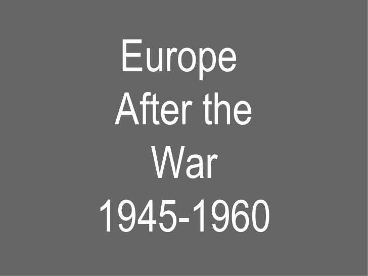 Europe  After the War 1945-1960