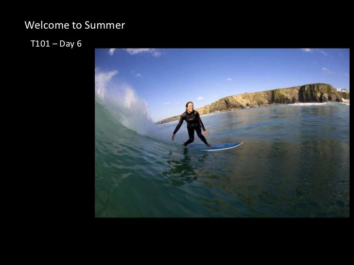 Welcome to Summer<br />T101 – Day 6 <br />