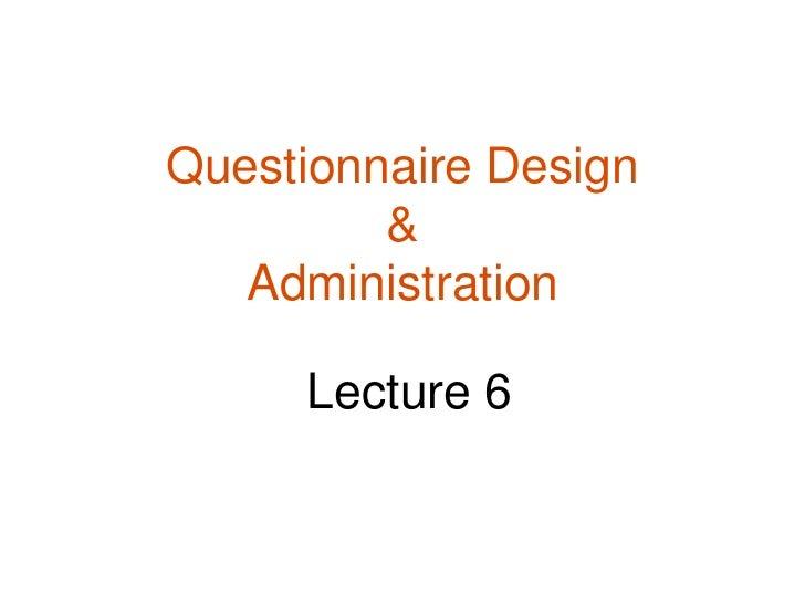 Questionnaire Design         &   Administration     Lecture 6
