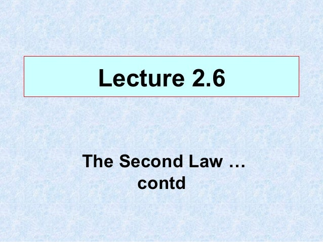 Lecture 2.6The Second Law …contd