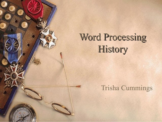 Word Processing History  Trisha Cummings