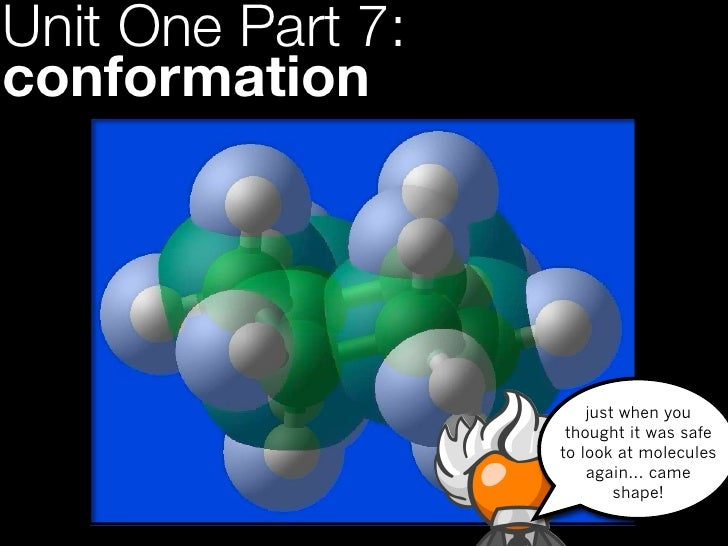 Unit One Part 7:conformation                       just when you                    thought it was safe                   ...
