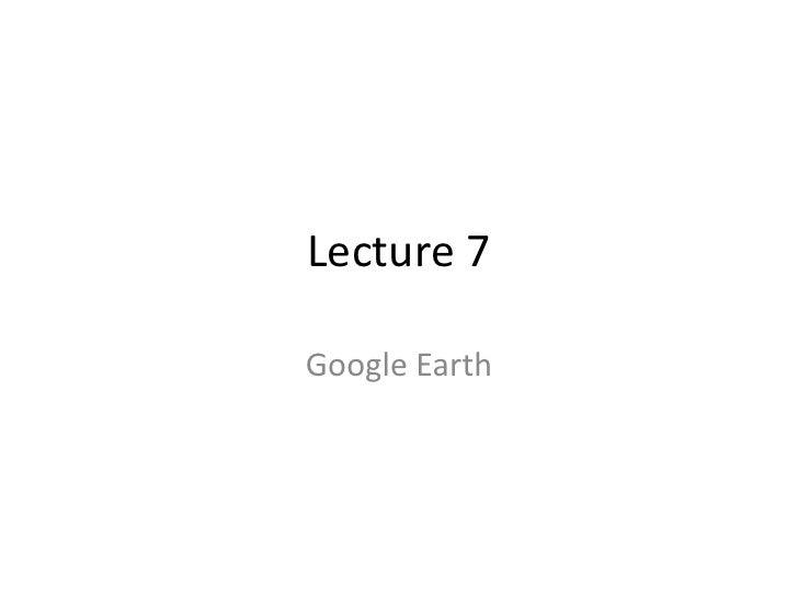 Lecture 7<br />Google Earth<br />