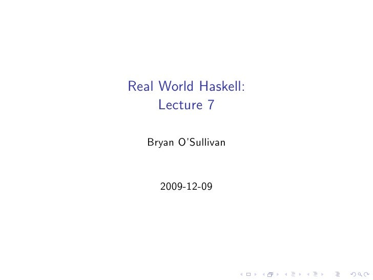 Real World Haskell:      Lecture 7     Bryan O'Sullivan        2009-12-09