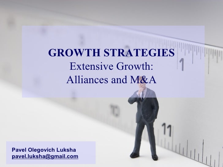 GROWTH STRATEGIES Extensive Growth: Alliances and M&A Pavel Olegovich Luksha [email_address]
