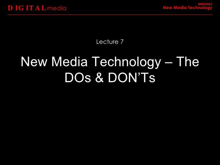New Media Technology – The DOs & DON'Ts DIGITAL media MMD2063 New Media Technology Lecture 7