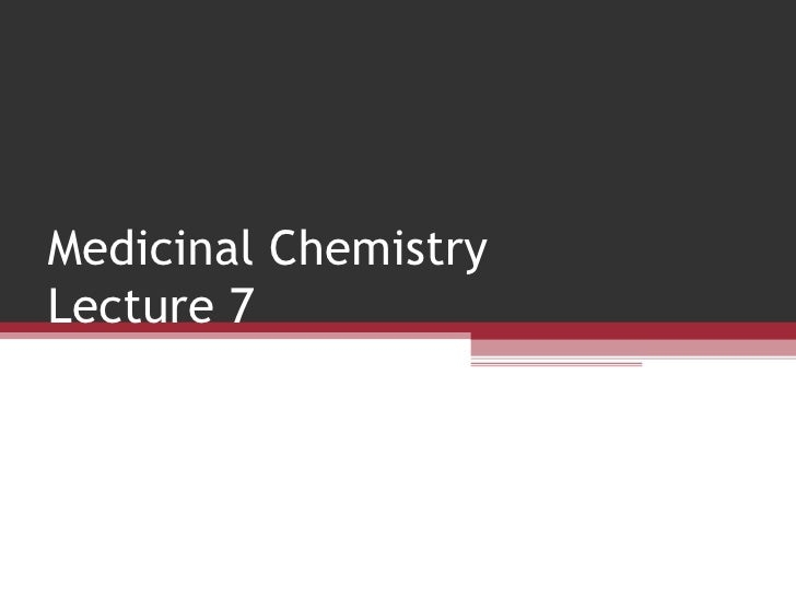 Medicinal Chemistry Lecture 7