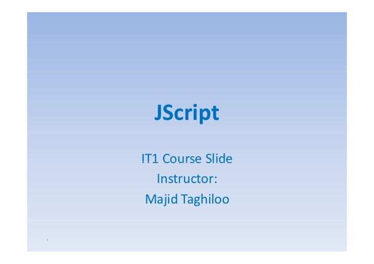 JScript    IT1 Course Slide       Instructor:     Majid Taghiloo١