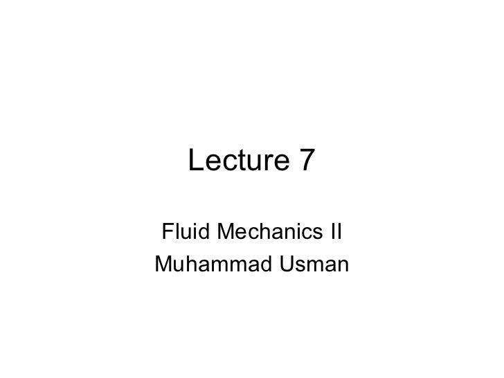 Lecture 7 Fluid Mechanics II Muhammad Usman