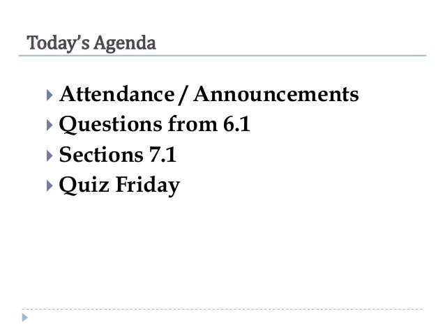 Today's Agenda  Attendance  / Announcements  Questions from 6.1  Sections 7.1  Quiz Friday