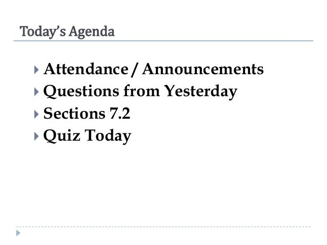 Today's Agenda  Attendance  / Announcements  Questions from Yesterday  Sections 7.2  Quiz Today