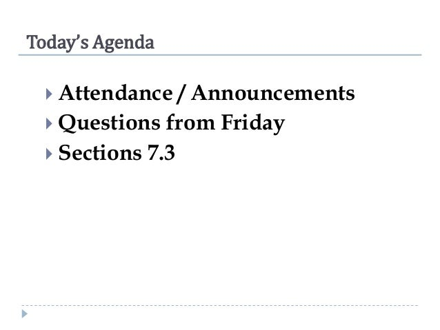 Today's Agenda  Attendance  / Announcements  Questions from Friday  Sections 7.3