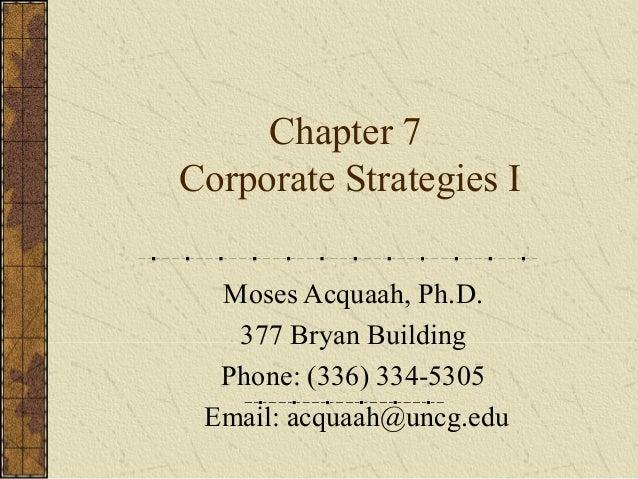 Chapter 7 Corporate Strategies I Moses Acquaah, Ph.D. 377 Bryan Building Phone: (336) 334-5305 Email: acquaah@uncg.edu