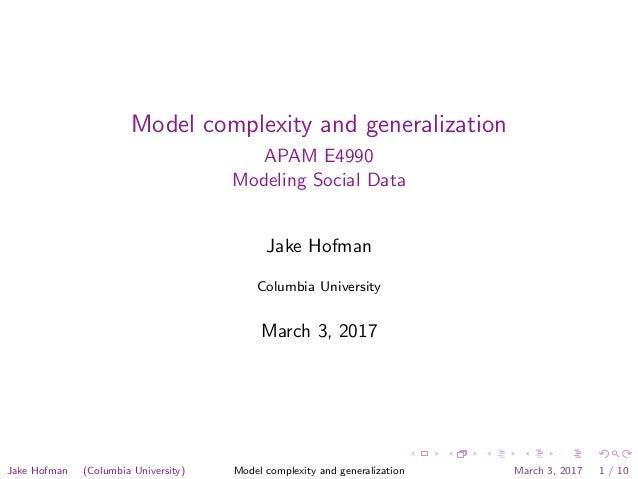Model complexity and generalization APAM E4990 Modeling Social Data Jake Hofman Columbia University March 3, 2017 Jake Hof...