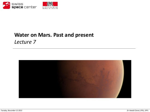 Water on Mars. Past and present Lecture 7  Tuesday, November 12 2013  Dr Harold Clenet, EPSL, EPFL