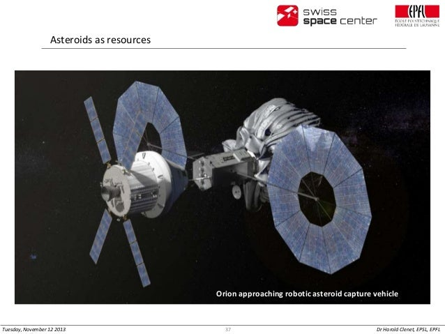Asteroids as resources  Orion approaching robotic asteroid capture vehicle  Tuesday, November 12 2013  37  Dr Harold Clene...