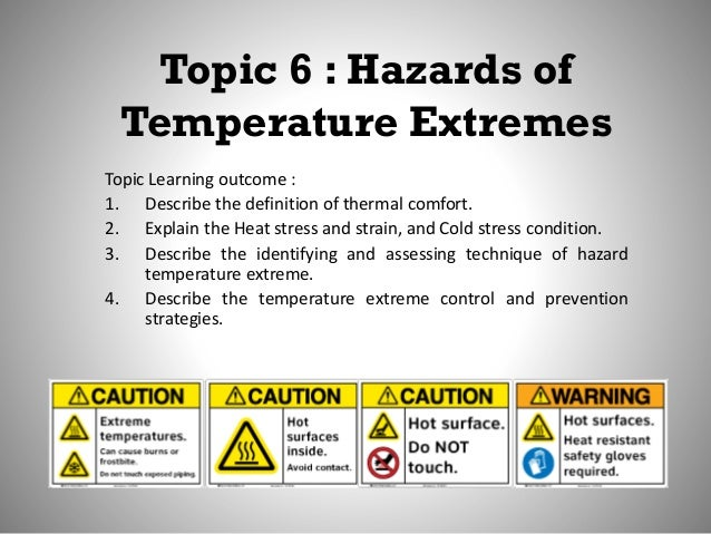 Topic 6 : Hazards of Temperature Extremes Topic Learning outcome : 1. Describe the definition of thermal comfort. 2. Expla...