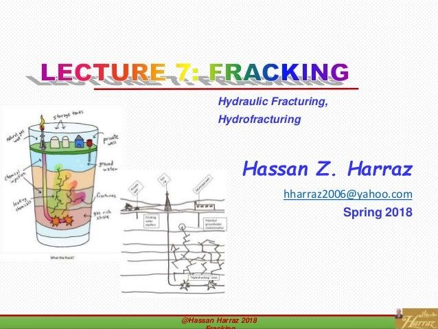 Hassan Z. Harraz hharraz2006@yahoo.com Spring 2018 @Hassan Harraz 2018 Hydraulic Fracturing, Hydrofracturing