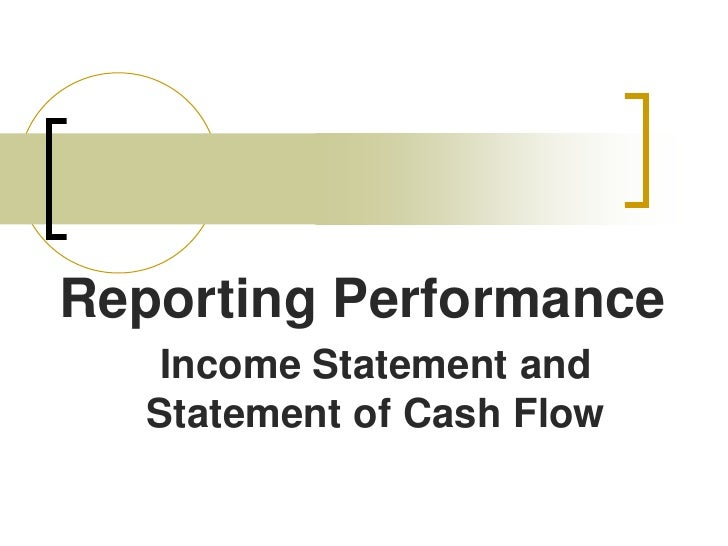 Reporting Performance<br />Income Statement and Statement of Cash Flow<br />