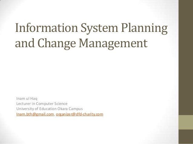 Information System Planning and Change Management Inam ul Haq Lecturer in Computer Science University of Education Okara C...