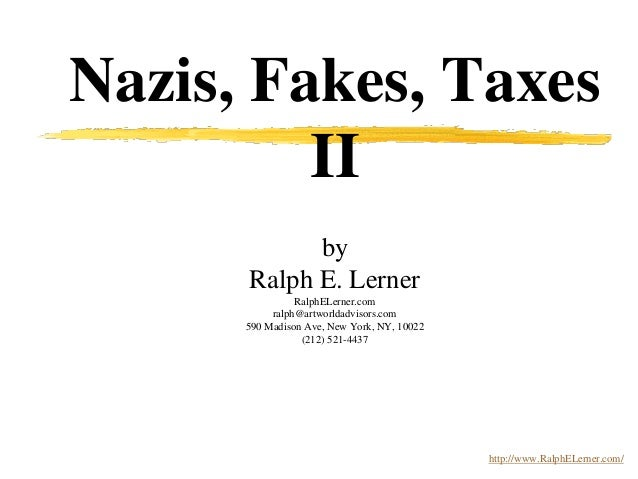 Nazis, Fakes, Taxes II by Ralph E. Lerner RalphELerner.com ralph@artworldadvisors.com 590 Madison Ave, New York, NY, 10022...