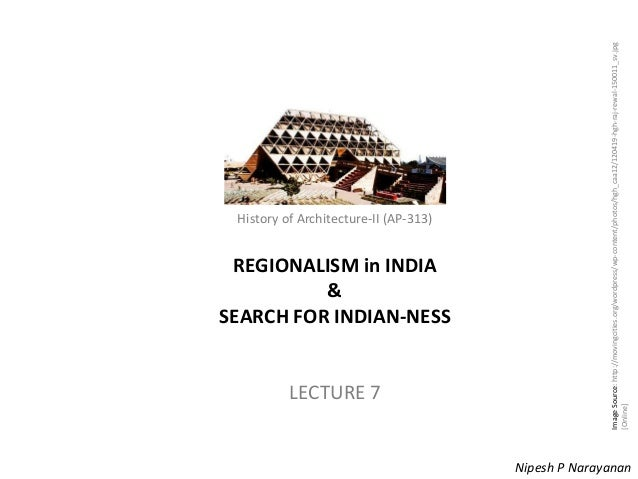 REGIONALISM in INDIA & SEARCH FOR INDIAN-NESS  LECTURE 7  Image Source: http://movingcities.org/wordpress/wp-content/photo...