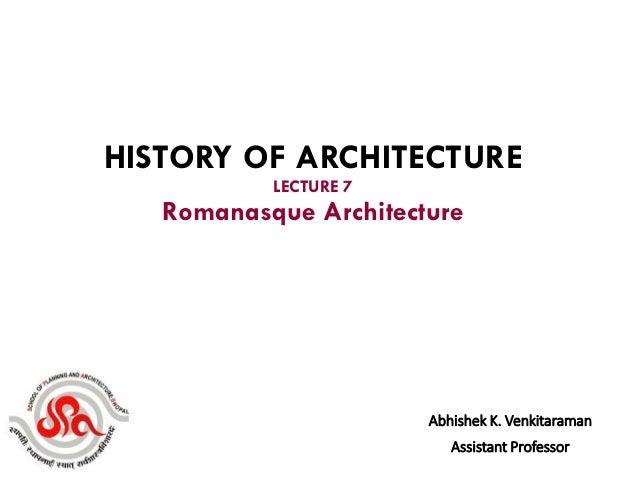 Abhishek K. Venkitaraman Assistant Professor HISTORY OF ARCHITECTURE LECTURE 7 Romanasque Architecture