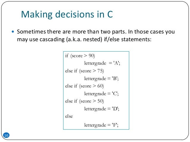 Making decisions in C  Sometimes there are more than two parts. In those cases you may use cascading (a.k.a. nested) if/e...