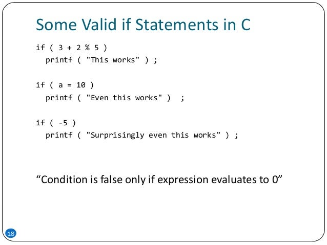 """Some Valid if Statements in C 18 if ( 3 + 2 % 5 ) printf ( """"This works"""" ) ; if ( a = 10 ) printf ( """"Even this works"""" ) ; i..."""