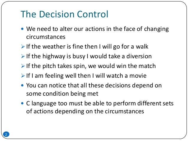 The Decision Control 2  We need to alter our actions in the face of changing circumstances  If the weather is fine then ...