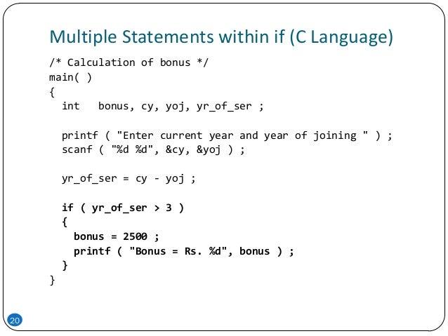 Multiple Statements within if (C Language) 20 /* Calculation of bonus */ main( ) { int bonus, cy, yoj, yr_of_ser ; printf ...