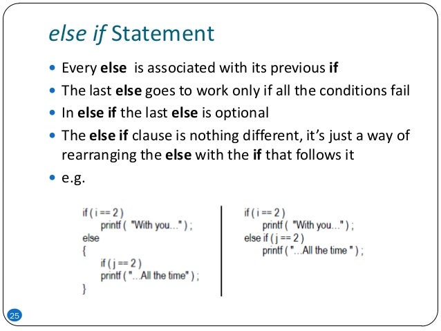 else if Statement 25  Every else is associated with its previous if  The last else goes to work only if all the conditio...
