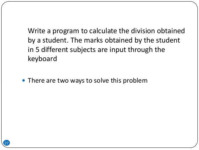 27 Write a program to calculate the division obtained by a student. The marks obtained by the student in 5 different subje...