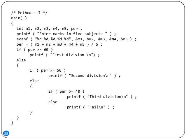 """28 /* Method – I */ main( ) { int m1, m2, m3, m4, m5, per ; printf ( """"Enter marks in five subjects """" ) ; scanf ( """"%d %d %d..."""