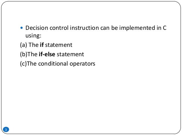 3  Decision control instruction can be implemented in C using: (a) The if statement (b)The if-else statement (c)The condi...