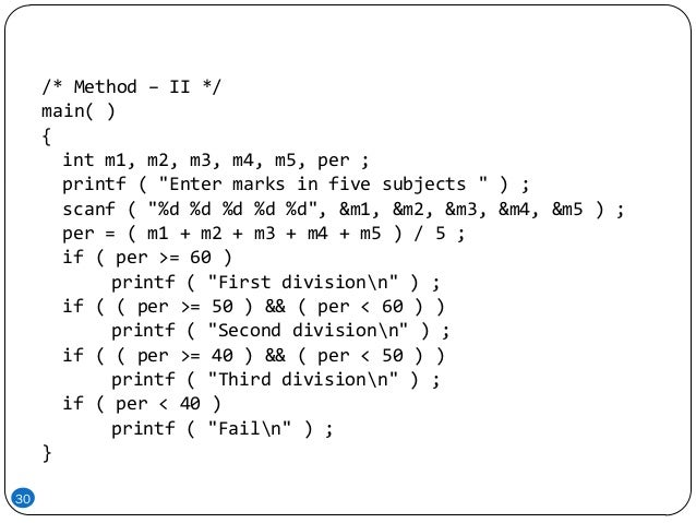 """30 /* Method – II */ main( ) { int m1, m2, m3, m4, m5, per ; printf ( """"Enter marks in five subjects """" ) ; scanf ( """"%d %d %..."""