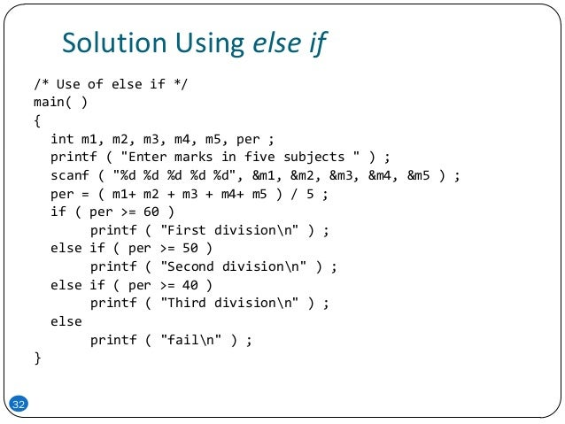 """Solution Using else if 32 /* Use of else if */ main( ) { int m1, m2, m3, m4, m5, per ; printf ( """"Enter marks in five subje..."""