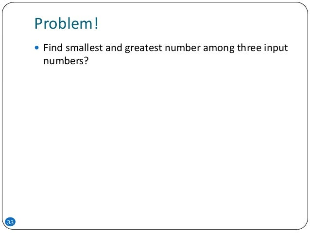 Problem! 33  Find smallest and greatest number among three input numbers?