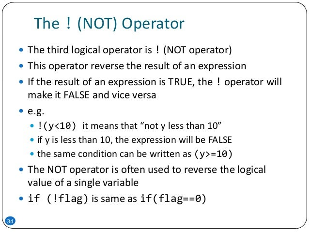 The ! (NOT) Operator 34  The third logical operator is ! (NOT operator)  This operator reverse the result of an expressi...