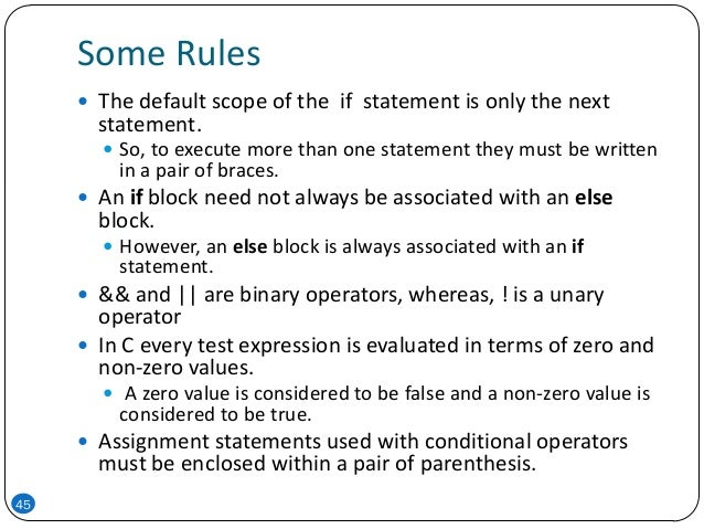 Some Rules 45  The default scope of the if statement is only the next statement.  So, to execute more than one statement...