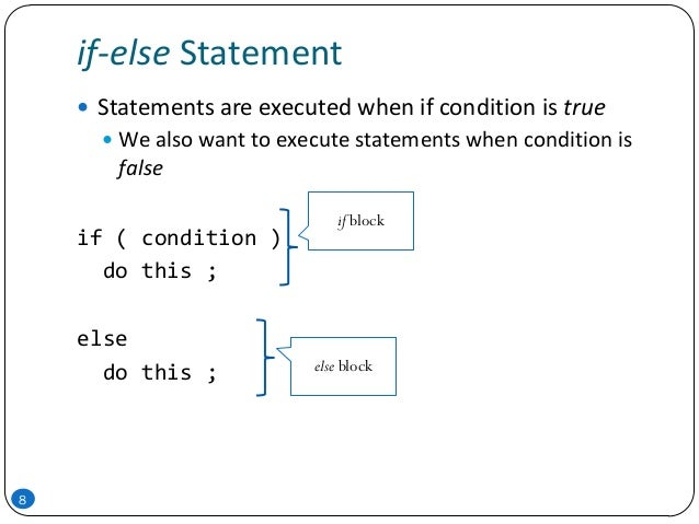 if-else Statement 8  Statements are executed when if condition is true  We also want to execute statements when conditio...