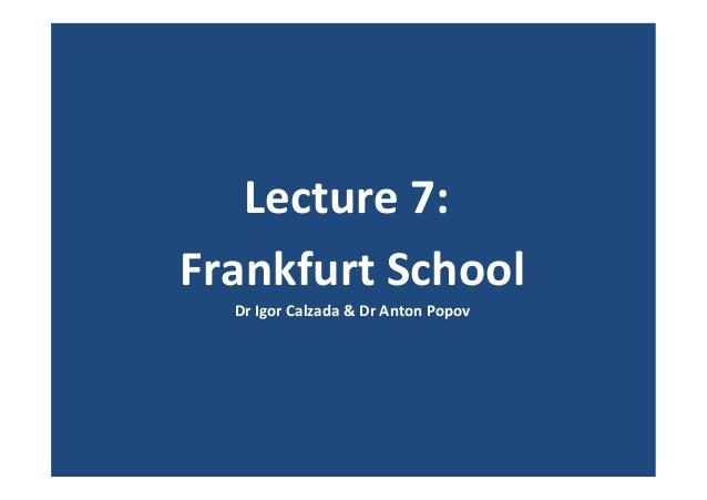 Lecture  7:     Frankfurt  School   Dr  Igor  Calzada  &  Dr  Anton  Popov