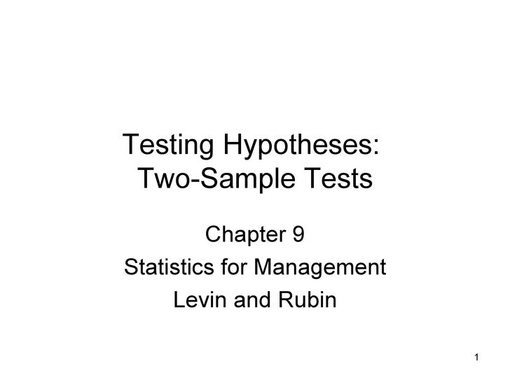 Testing Hypotheses:  Two-Sample Tests Chapter 9 Statistics for Management Levin and Rubin