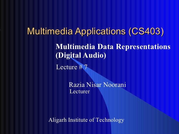Multimedia Applications (CS403)      Multimedia Data Representations      (Digital Audio)       Lecture # 7            Raz...