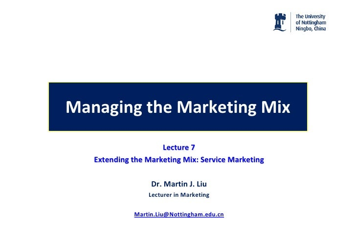 Managing the Marketing Mix                      Lecture 7    Extending the Marketing Mix: Service Marketing               ...
