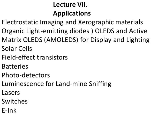 Lecture VII. Applications Electrostatic Imaging and Xerographic materials Organic Light-emitting diodes ) OLEDS and Active...