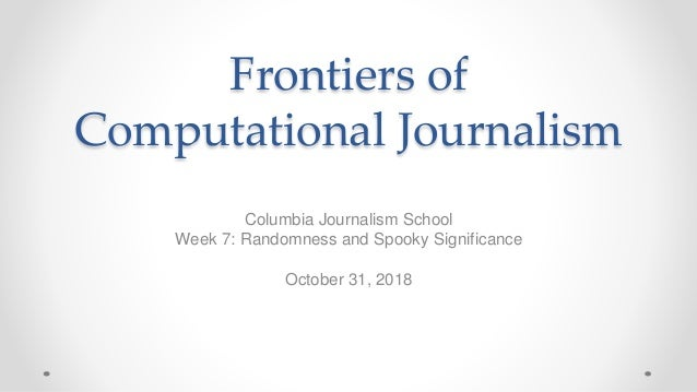 Frontiers of Computational Journalism Columbia Journalism School Week 7: Randomness and Spooky Significance October 31, 20...