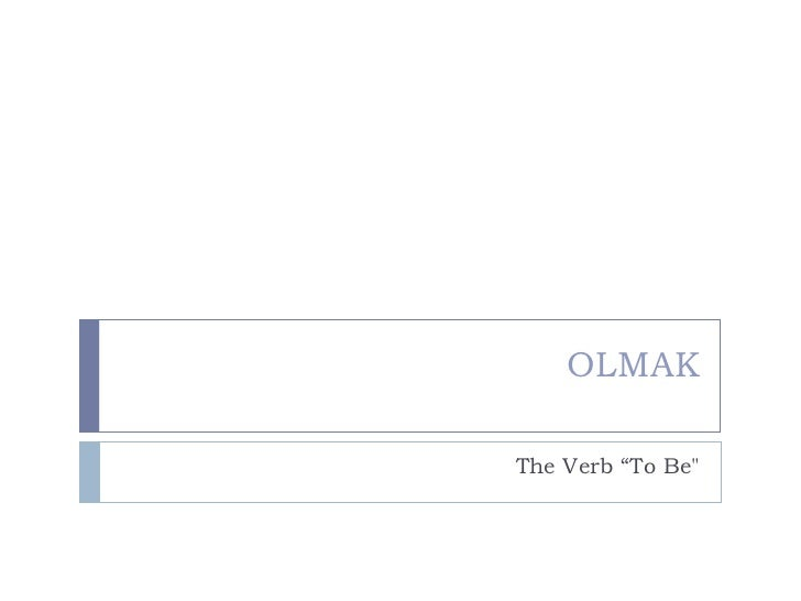 "OLMAK The Verb ""To Be"""